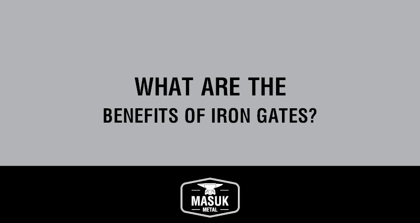 What are the benefits of iron gates?